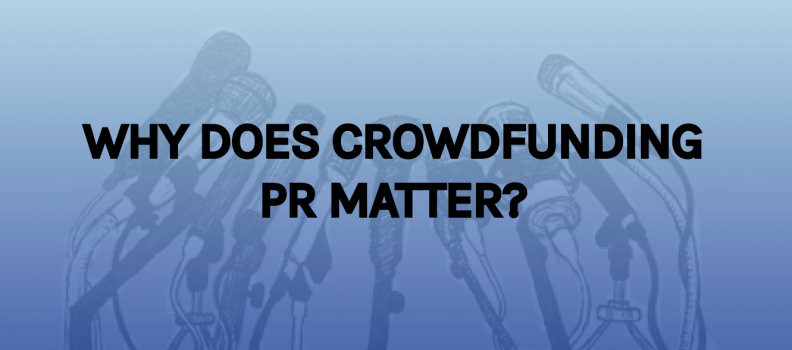 Crowdfunding PR – Why It Matters